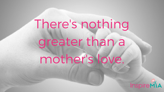 There's nothing greater than a mother's love.